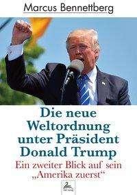 Marcus Bennettberg: Die neue Weltordnung unter Präsident Donald Trump, Buch