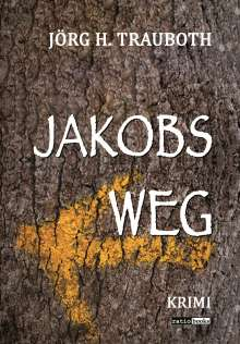 Jörg H. Trauboth: Jakobs Weg, Buch