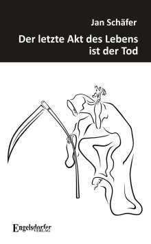 Jan Schäfer: Der letzte Akt des Lebens ist der Tod, Buch