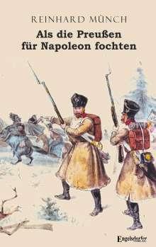Reinhard Münch: Als die Preußen für Napoleon fochten, Buch