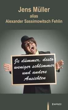 Alexander Sassimowitsch Fehlin: Je dümmer, desto weniger schlimmer und andere Ansichten, Buch