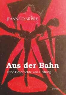 Jeanne d'Arbre: Aus der Bahn - Eine Geschichte von Heilung, Buch