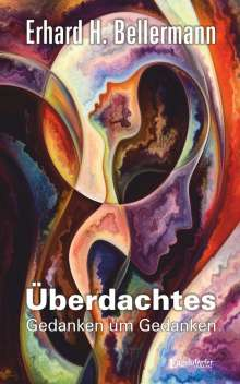 Erhard H. Bellermann: Überdachtes - Gedanken um Gedanken, Buch