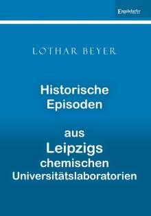 Lothar Beyer: Historische Episoden aus Leipzigs chemischen Universitätslaboratorien, Buch