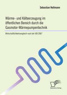 Sebastian Hellmann: Wärme- und Kälteerzeugung im öffentlichen Bereich durch die Gasmotor-Wärmepumpentechnik, Buch