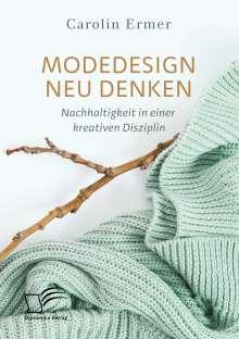 Carolin Ermer: Modedesign neu denken. Nachhaltigkeit in einer kreativen Disziplin, Buch
