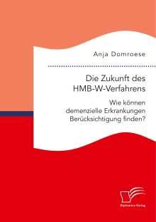 Anja Domroese: Die Zukunft des HMB-W-Verfahrens. Wie können demenzielle Erkrankungen Berücksichtigung finden?, Buch