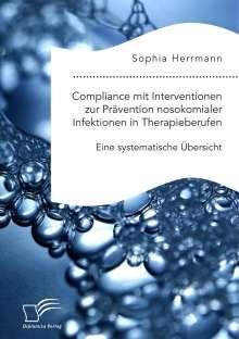 Sophia Herrmann: Compliance mit Interventionen zur Prävention nosokomialer Infektionen in Therapieberufen. Eine systematische Übersicht, Buch