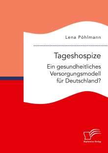 Lena Pöhlmann: Tageshospize. Ein gesundheitliches Versorgungsmodell für Deutschland?, Buch