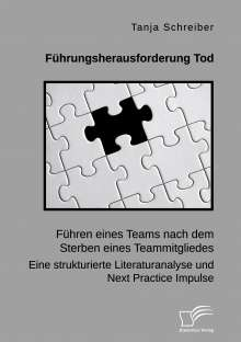 Tanja Schreiber: Führungsherausforderung Tod: Führen eines Teams nach dem Sterben eines Teammitgliedes. Eine strukturierte Literaturanalyse und Next Practice Impulse, Buch