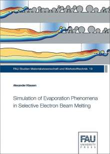 Alexander Klassen: Simulation of Evaporation Phenomena in Selective Electron Beam Melting, Buch