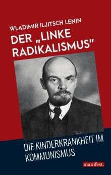"""Wladimir Iljitsch Lenin: Der """"linke Radikalismus"""", die Kinderkrankheit im Kommunismus, Buch"""