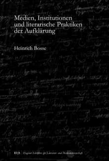 Heinrich Bosse: Medien, Institutionen und literarische Praktiken der Aufklärung, Buch