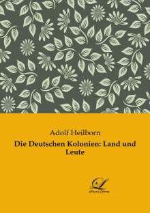 Adolf Heilborn: Die Deutschen Kolonien: Land und Leute, Buch