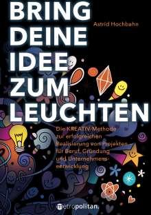 Astrid Hochbahn: Bring deine Idee zum Leuchten, Buch