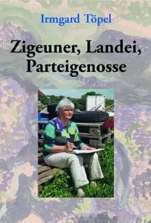 Irmgard Töpel: Zigeuner, Landei, Parteigenosse, Buch