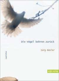 Jürg Beeler: Die Vögel kehren zurück, Buch