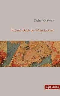 Pedro Kadivar: Kleines Buch der Migrationen, Buch