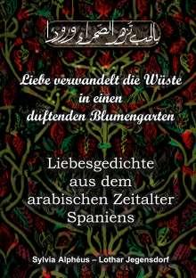 Sylvia Alphéus: Liebe verwandelt die Wu¨ste in einen duftenden Blumengarten, Buch