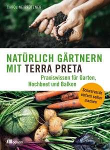 Caroline Pfützner: Natürlich gärtnern mit Terra Preta, Buch