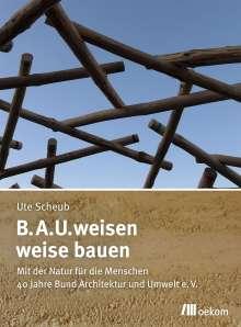 Ute Scheub: B.A.U.weisen - weise bauen, Buch