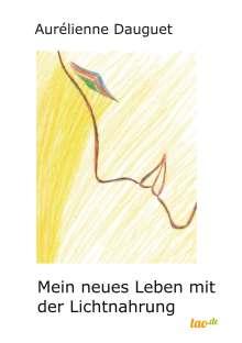 Aurelienne Dauguet: Mein neues Leben mit der Lichtnahrung, Buch