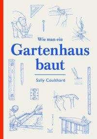 Sally Coulthard: Wie man ein Gartenhaus baut, Buch