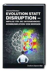 Christof Ehrhart: Evolution statt Disruption - Impulse für die Unternehmenskommunikation von morgen, Buch