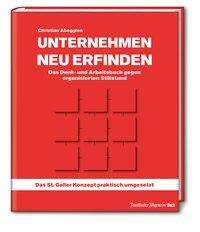 Christian Abegglen: Unternehmen neu erfinden: Das Denk- und Arbeitsbuch gegen organisierten Stillstand, Buch