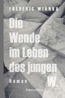 Frederic Wianka: Die Wende im Leben des jungen W., Buch