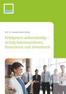 Claudia Ossola-Haring: Erfolgreich selbstständig - richtig kommunizieren, finanzieren und investieren, Buch