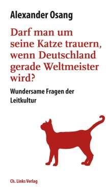 Alexander Osang: Darf man um seine Katze trauern, wenn Deutschland Weltmeister wird?, Buch