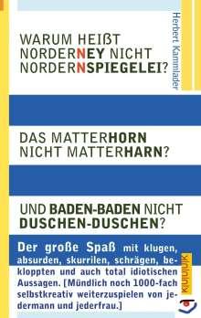 Herbert Kammlader: Warum heißt Norderney nicht Nordernspiegelei? Das Matterhorn nicht Matterharn? Und Baden-Baden nicht Duschen-Duschen?, Buch