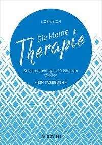 Lioba Eich: Die kleine Therapie: Selbstcoaching in 10 Minuten täglich, Buch