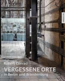 Robert Conrad: Vergessene Orte in Berlin und Brandenburg, Buch