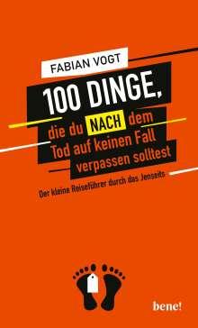 Fabian Vogt: 100 Dinge, die du NACH dem Tod auf keinen Fall verpassen solltest, Buch