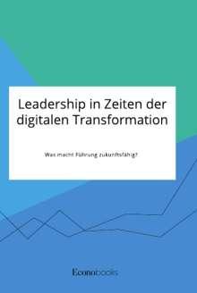 Anonym: Leadership in Zeiten der digitalen Transformation. Was macht Führung zukunftsfähig?, Buch