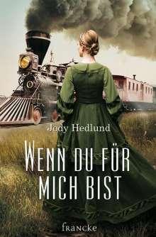 Jody Hedlund: Wenn du für mich bist, Buch