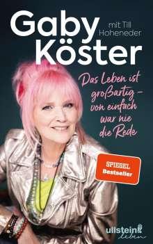 Gaby Köster: Das Leben ist großartig -  von einfach war nie die Rede, Buch