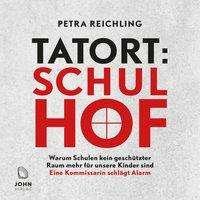 Petra Reichling: Tatort Schulhof: Warum Schulen kein geschützter Raum mehr für unsere Kinder sind - Eine Kommissarin schlägt Alarm, CD