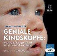 Sebastian Berger: Geniale Kindsköpfe: Wie Babys die Welt erforschen und was wir von ihnen lernen können, MP3-CD