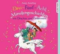 Anne Ameling: Drei-Fünf-Acht-Minutengeschichten von Drachen und Einhörnern, CD