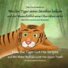 Thuy Le-Scherello: Wie der Tiger seine Streifen bekam / How the Tiger Got His Stripes - Zweisprachiges Kinderbuch Deutsch Englisch, Buch