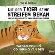 Thuy Le-Scherello: Wie der Tiger seine Streifen bekam/Tai sao con ho có nhung van den - Zweisprachiges Kinderbuch Deutsch Vietnamesisch: Und der Wasserbüffel ... và con trâu ..., Buch