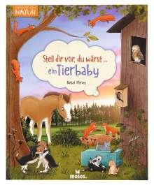 Bärbel Oftring: Stell dir vor, du wärst...ein Tierbaby, Buch