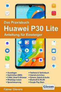 Rainer Gievers: Das Praxisbuch Huawei P30 Lite - Anleitung für Einsteiger, Buch