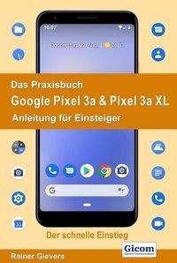 Rainer Gievers: Das Praxisbuch Google Pixel 3a & Pixel 3a XL - Anleitung für Einsteiger, Buch
