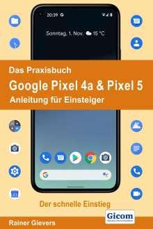 Rainer Gievers: Das Praxisbuch Google Pixel 4a & Pixel 5 - Anleitung für Einsteiger, Buch