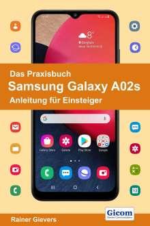 Rainer Gievers: Das Praxisbuch Samsung Galaxy A02s - Anleitung für Einsteiger, Buch