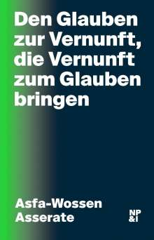 Asfa-Wossen Asserate: Den Glauben zur Vernunft, die Vernunft zum Glauben bringen, Buch